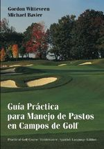 Guia Practica Para Manejo de Pastos en Campos de Golf / Practical Golf Course Maintenance : Guia Practica Para Manejo De Pastos En Campos De Golf - Gordon Witteveen