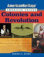 Colonies and Revolution : Colonies and Revolution - David C. King