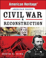 Civil War and Reconstruction : American Heritage, American Voices - David C. King