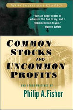 Common Stocks and Uncommon Profits and Other Writings : Master the Market With Confidence, Discipline and ... - Philip A. Fisher