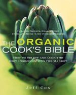 The Organic Food Shopper's Guide : How to Select and Cook the Best Ingredients on the Market - Jeff Cox