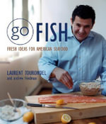 Go Fish : Fresh Ideas for American Seafood - Laurent Tourondel