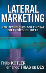 Lateral Marketing : New Techniques for Finding Breakthrough Ideas - Philip Kotler