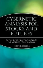 Cybernetic Analysis for Stocks and Futures : Cutting Edge DSP Technology to Improve Your Trading - John F. Ehlers