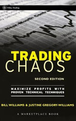 Trading Chaos : Maximize Profits with Proven Technical Techniques - Justine Gregory-Williams