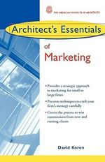 Architect's Essentials of Marketing : The Architect's Essentials of Professional Practice - David Koren