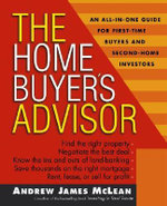 The Home Buyer's Advisor : A Handbook for First-time Buyers and Second-home Investors - Andrew James McLean