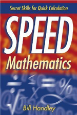 Speed Mathematics : Secret Skills for Quick Calculation - Bill Handley