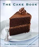 The Cake Companion : The Definitive Guide to Making Great Cakes with Nearly 200 Recipes - Tish Boyle