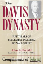 The Davis Dynasty : Fifty Years of Successful Investing on Wall Street - John Rothchild