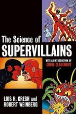 The Science of Supervillains : From Bullets to Bowler Hats to Boat Jumps, the Rea... - Lois H. Gresh