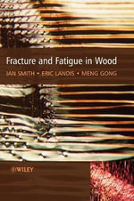 Fracture and Fatigue in Wood - Ian Smith