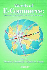 The Worlds of Electronic Commerce : Economic, Geographical and Social Dimensions