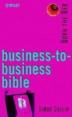 Business-to-Business Bible : Working the WEB - Simon Collin