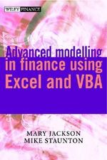 Advanced Modelling in Finance Using Excel and VBA : The Wiley Finance Series - Mary Jackson
