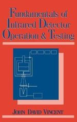 Fundamentals of Infrared Detector Operation and Testing : Wiley Series in Pure and Applied Optics - John David Vincent