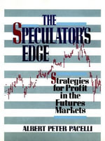 The Speculator's Edge : Strategies for Profit in the Futures Markets - Albert Peter Pacelli