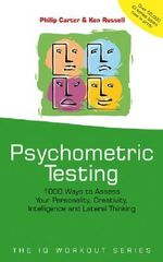 Psychometric Testing : 1000 Ways to Assess Your Personality, Creativity, Intelligence and Lateral Thinking - Philip J. Carter