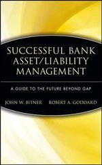 Successful Bank Asset/Liability Management : A Guide to the Future Beyond GAP - John W. Bitner