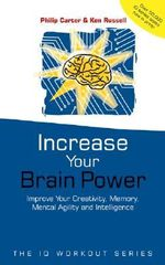 Increase Your Brainpower : Improve Your Creativity Memory, Mental Agility and Intelligence - Philip J. Carter