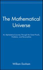 The Mathematical Universe : An Alphabetical Journey Through the Great Proofs, Problems and Personalities - William Dunham