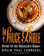 The Sauce Bible : A Guide to the Saucier's Craft - David Paul Larousse