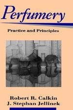 Perfumery : Practice and Principles - Robert R. Calkin