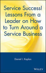 Service Success! : Lessons from a Leader on How to Turn Around a Service Business - Daniel I. Kaplan