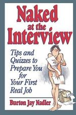 Naked at the Interview : Tips and Quizzes to Prepare You for Your First Real Job - Burton Jay Nadler