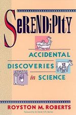 Serendipity : Accidental Discoveries in Science - Royston M. Roberts