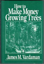How to Make Money Growing Trees : Ecosystem - James M. Vardaman