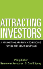 Attracting Investors : A Marketing Approach to Finding Funds for Your Business - Philip Kotler