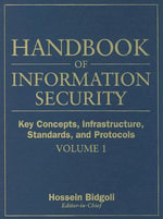 Handbook of Information Security : Key Concepts, Infrastructure, Standards and Protocols v. 1 - Hossein Bidgoli