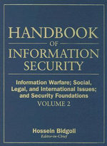 Handbook of Information Security : Information Warfare, Social, Legal, and International Issues and Security Foundations v. 2 - Hossein Bidgoli