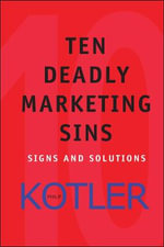 Ten Deadly Marketing Sins : Signs and Solutions - Philip Kotler