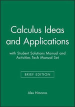 Calculus Ideas and Applications Brief Edition with Student Solutions Manual and Activities Tech Manual Set - Alex Himonas