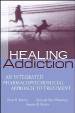 Healing Addiction : An Integrated Biopsychosocial Approach to Treatment - Peter R. Martin