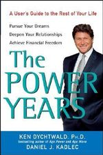 The Power Years : A User's Guide to the Rest of Your Life - Ken Dychtwald