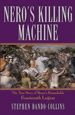 Nero's Killing Machine : The True Story of Rome's Remarkable 14th Legion - Stephen Dando-Collins