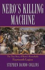 Nero's Killing Machine : The True Story of Rome's Remarkable 14th Legion - Stephen Dando-Collins