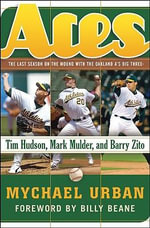Aces : The Last Season on the Mound with the Oakland A's Big Three Tim Hudson, Mark Mulder, and Barry Zito - Michael Urban