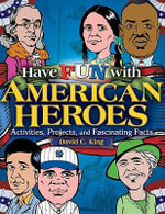 Have Fun with American Heroes : Activities, Projects and Fascinating Facts - David C. King