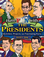 Have Fun with the Presidents : Activites, Projects and Fascinating Facts - David C. King