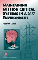 Maintaining Mission Critical Systems in a 24/7 Environment : IEEE Press Series on Power Engineering - Peter M. Curtis