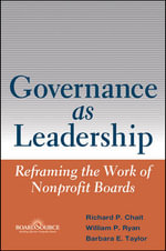 Governance as Leadership : Reframing the Work of Nonprofit Boards - Richard P. Chait