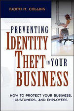 Preventing Identity Theft in Your Business : How to Protect Your Business, Customers, and Employees - Judith M. Collins