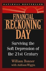 Financial Reckoning Day : Surviving the Soft Depression of the 21st Century - Will Bonner