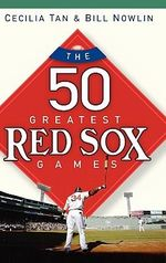 The 50 Greatest Red Sox Games - Cecilia Tan