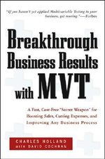 Breakthrough Business Results With MVT : A Fast, Cost-free, Secret Weapon for Boosting Sales, Cutting Expenses, and Improving Any Business Process - Charles W. Holland