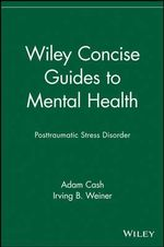 Post Traumatic Stress Disorder : Wiley Concise Guides to Mental Health - Adam Cash